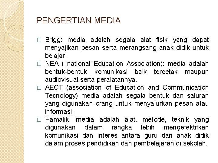 PENGERTIAN MEDIA Brigg: media adalah segala alat fisik yang dapat menyajikan pesan serta merangsang