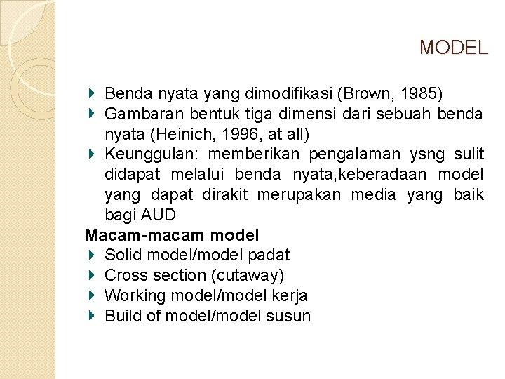 MODEL Benda nyata yang dimodifikasi (Brown, 1985) Gambaran bentuk tiga dimensi dari sebuah benda
