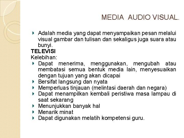 MEDIA AUDIO VISUAL. Adalah media yang dapat menyampaikan pesan melalui visual gambar dan tulisan