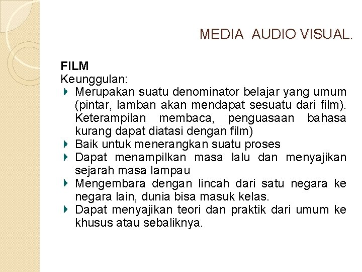 MEDIA AUDIO VISUAL. FILM Keunggulan: Merupakan suatu denominator belajar yang umum (pintar, lamban akan