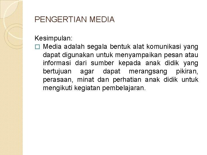 PENGERTIAN MEDIA Kesimpulan: � Media adalah segala bentuk alat komunikasi yang dapat digunakan untuk