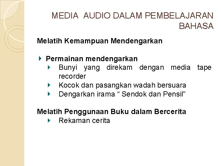 MEDIA AUDIO DALAM PEMBELAJARAN BAHASA Melatih Kemampuan Mendengarkan Permainan mendengarkan Bunyi yang direkam dengan
