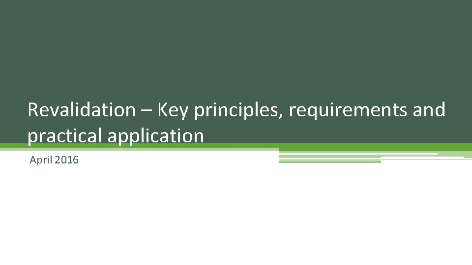 Revalidation – Key principles, requirements and practical application April 2016