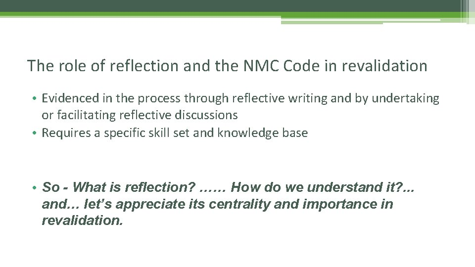 The role of reflection and the NMC Code in revalidation • Evidenced in the