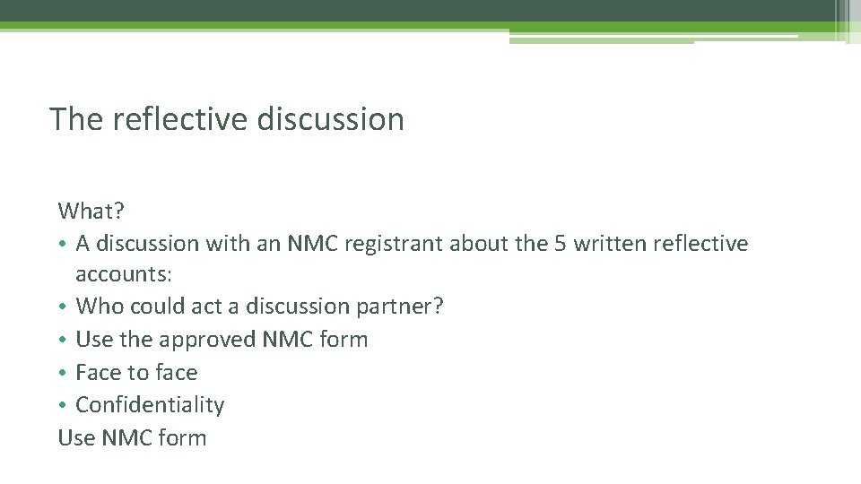 The reflective discussion What? • A discussion with an NMC registrant about the 5