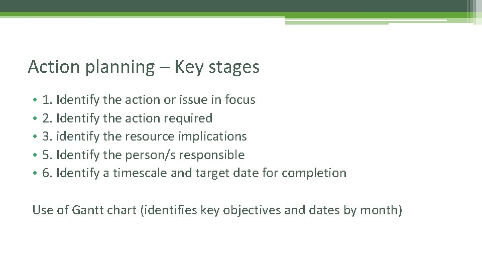 Action planning – Key stages • • • 1. Identify the action or issue