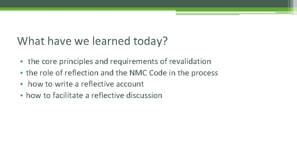 What have we learned today? • • the core principles and requirements of revalidation