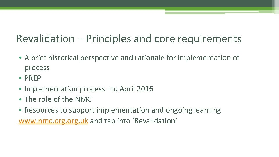 Revalidation – Principles and core requirements • A brief historical perspective and rationale for