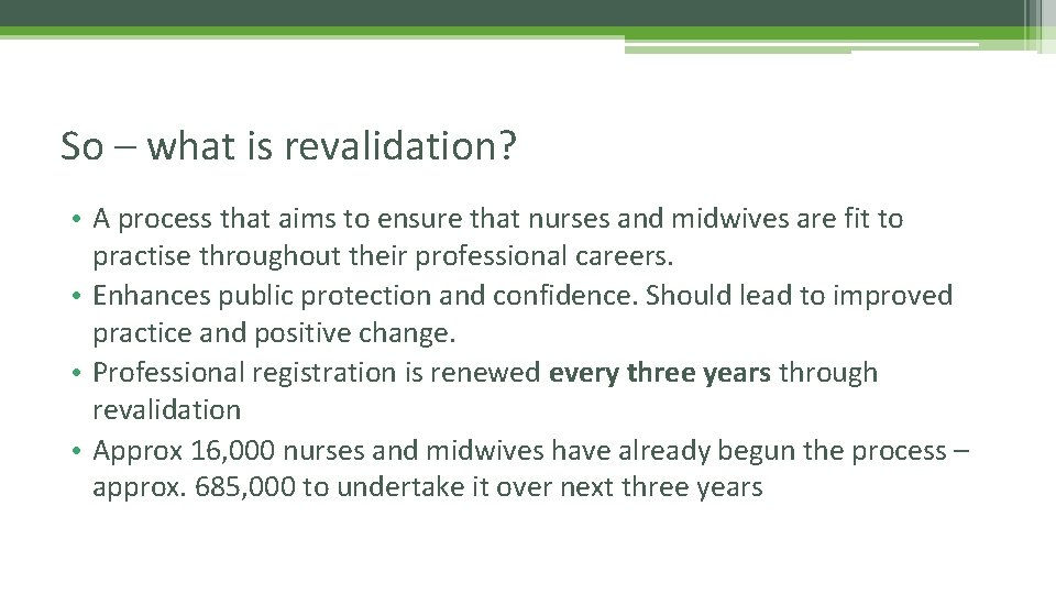 So – what is revalidation? • A process that aims to ensure that nurses