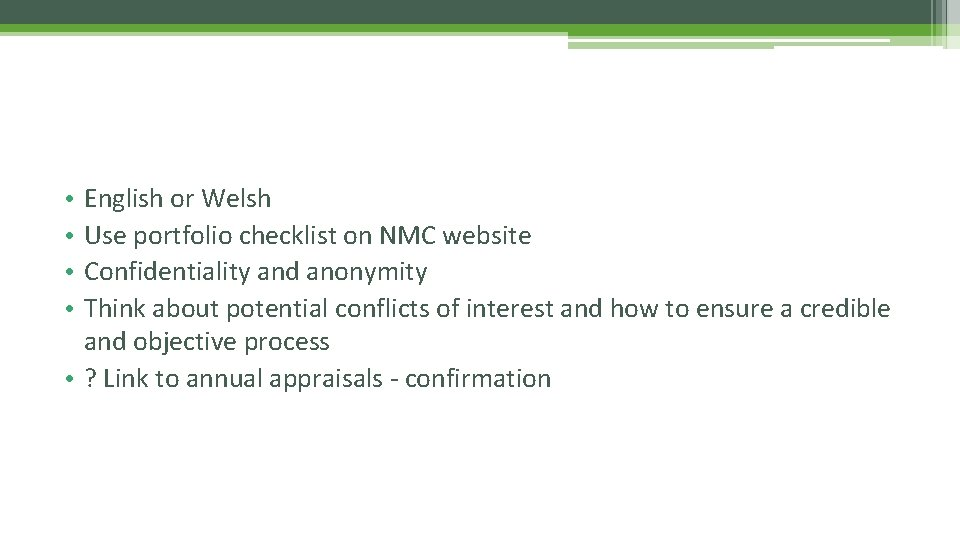 English or Welsh Use portfolio checklist on NMC website Confidentiality and anonymity Think about