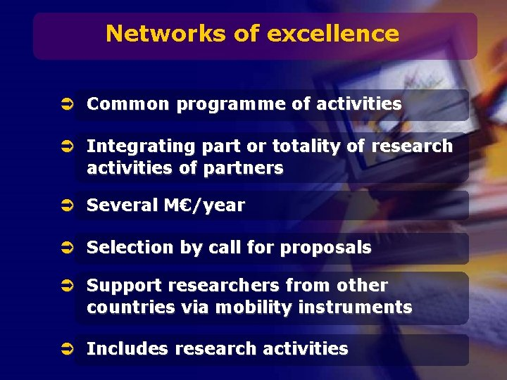Networks of excellence Ü Common programme of activities Ü Integrating part or totality of