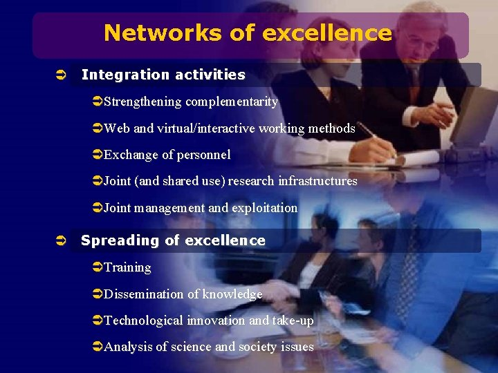 Networks of excellence Ü Integration activities ÜStrengthening complementarity ÜWeb and virtual/interactive working methods ÜExchange