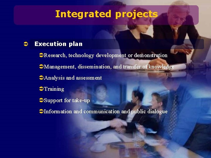 Integrated projects Ü Execution plan ÜResearch, technology development or demonstration ÜManagement, dissemination, and transfer