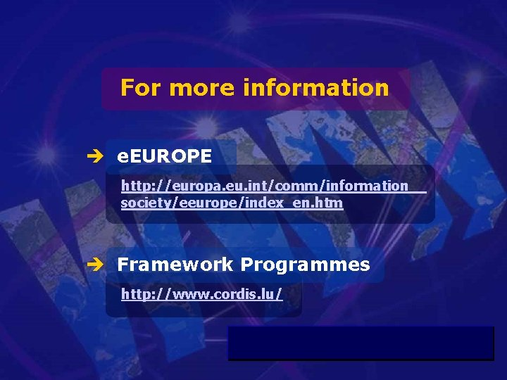 For more information è e. EUROPE http: //europa. eu. int/comm/information_ society/eeurope/index_en. htm è Framework