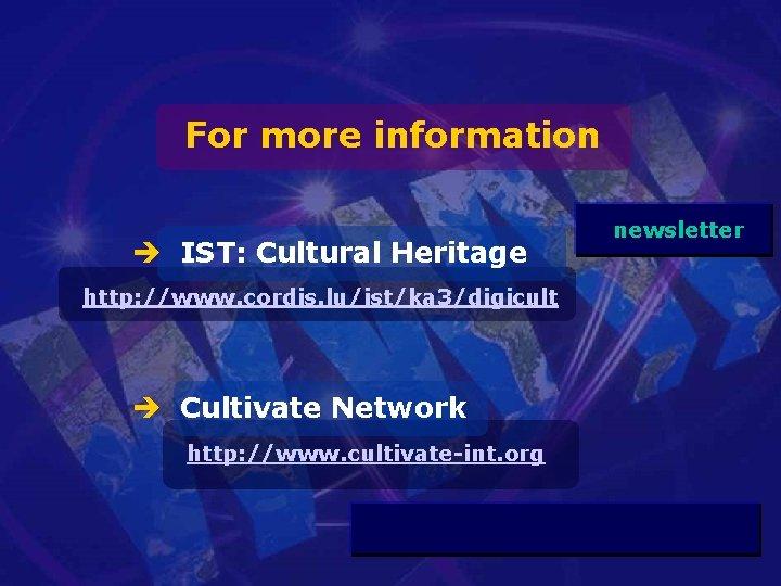 For more information è IST: Cultural Heritage http: //www. cordis. lu/ist/ka 3/digicult è Cultivate