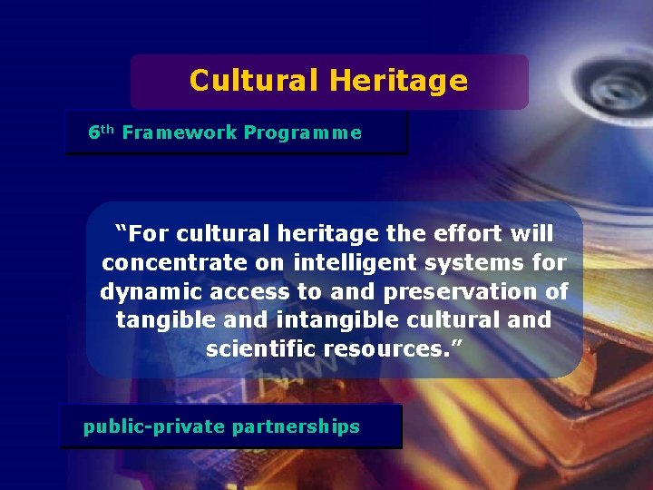 """Cultural Heritage 6 th Framework Programme """"For cultural heritage the effort will concentrate on"""