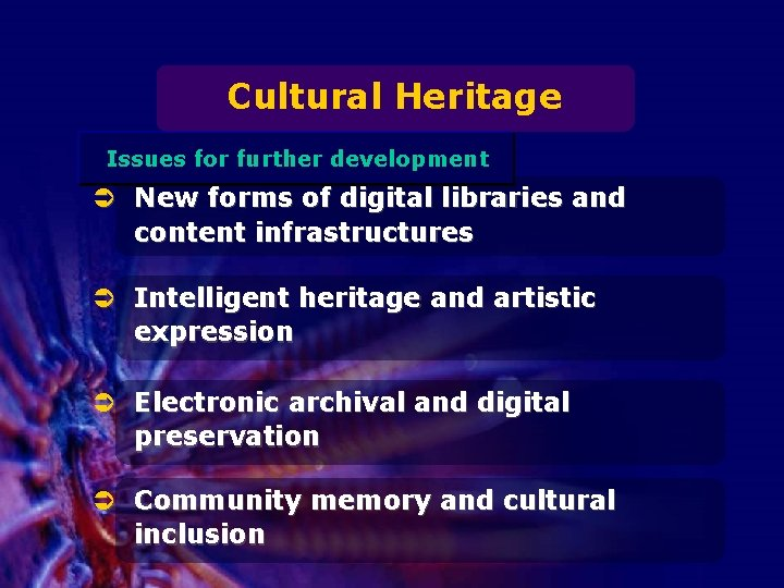 Cultural Heritage Issues for further development Ü New forms of digital libraries and content