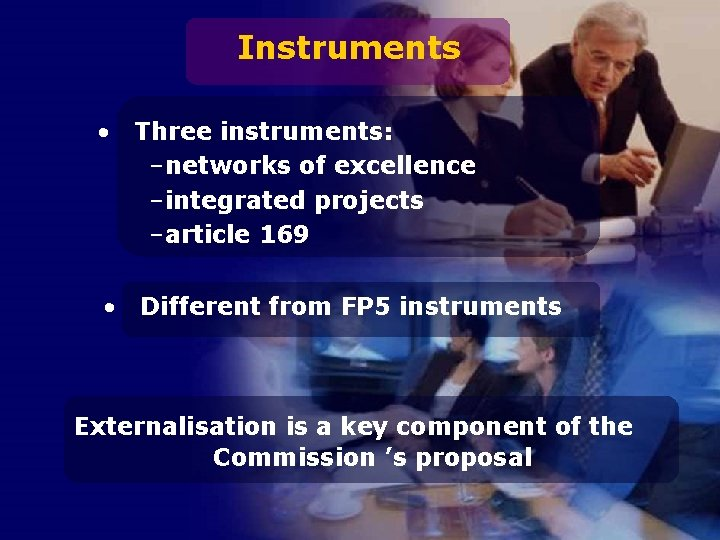 Instruments • Three instruments: –networks of excellence –integrated projects –article 169 • Different from