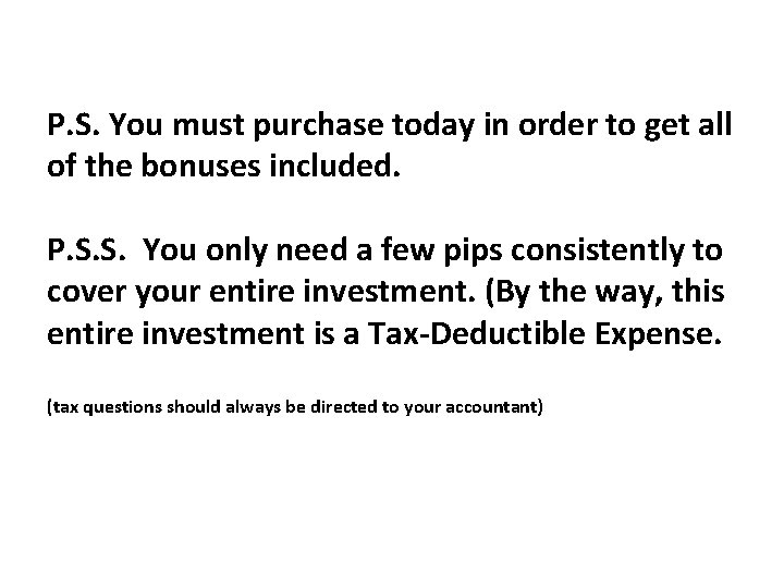 P. S. You must purchase today in order to get all of the bonuses
