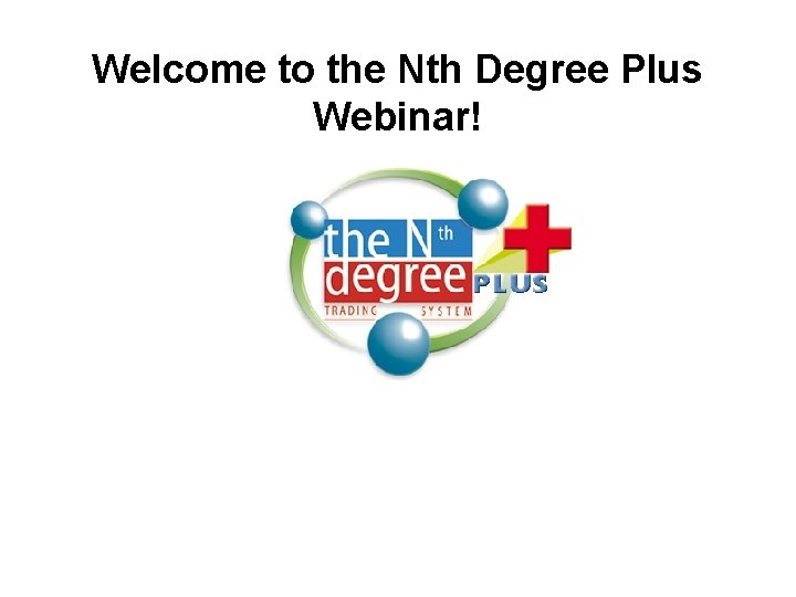 Welcome to the Nth Degree Plus Webinar!