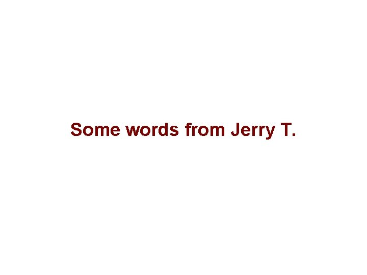 Some words from Jerry T.