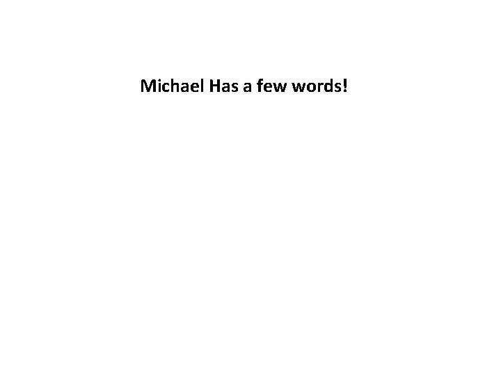 Michael Has a few words!