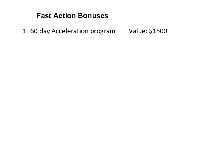 Fast Action Bonuses 1. 60 day Acceleration program Value: $1500