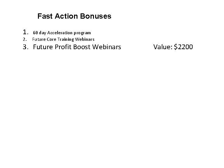 Fast Action Bonuses 1. 60 day Acceleration program 2. Future Core Training Webinars 3.