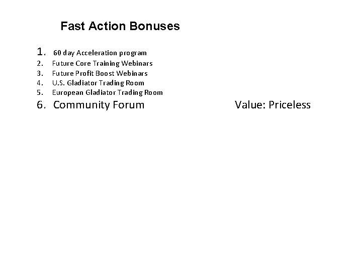 Fast Action Bonuses 1. 60 day Acceleration program 2. 3. 4. 5. Future Core
