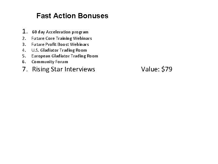 Fast Action Bonuses 1. 60 day Acceleration program 2. 3. 4. 5. 6. Future