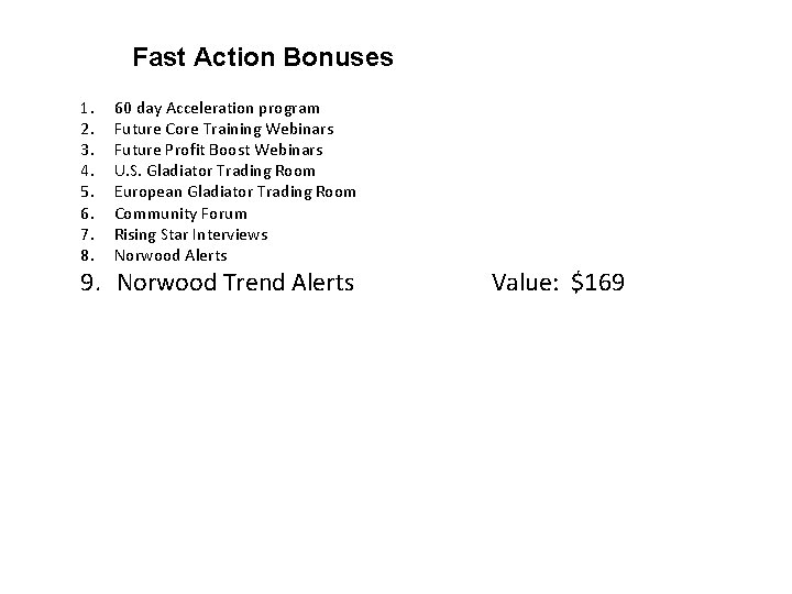 Fast Action Bonuses 1. 2. 3. 4. 5. 6. 7. 8. 60 day Acceleration