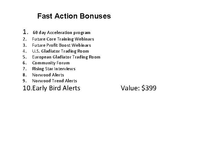 Fast Action Bonuses 1. 60 day Acceleration program 2. 3. 4. 5. 6. 7.