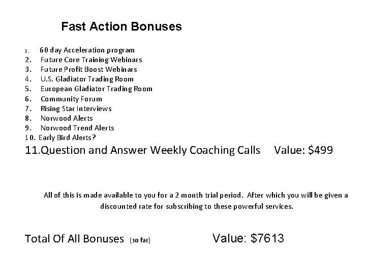 Fast Action Bonuses 1. 60 day Acceleration program Future Core Training Webinars Future Profit