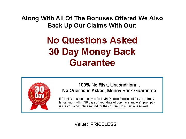 Along With All Of The Bonuses Offered We Also Back Up Our Claims With