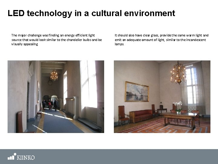 LED technology in a cultural environment The major challenge was finding an energy efficient