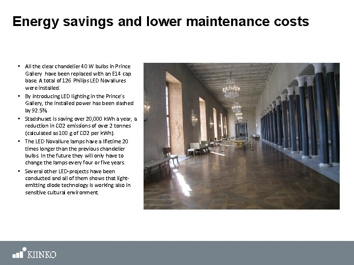 Energy savings and lower maintenance costs • All the clear chandelier 40 W bulbs