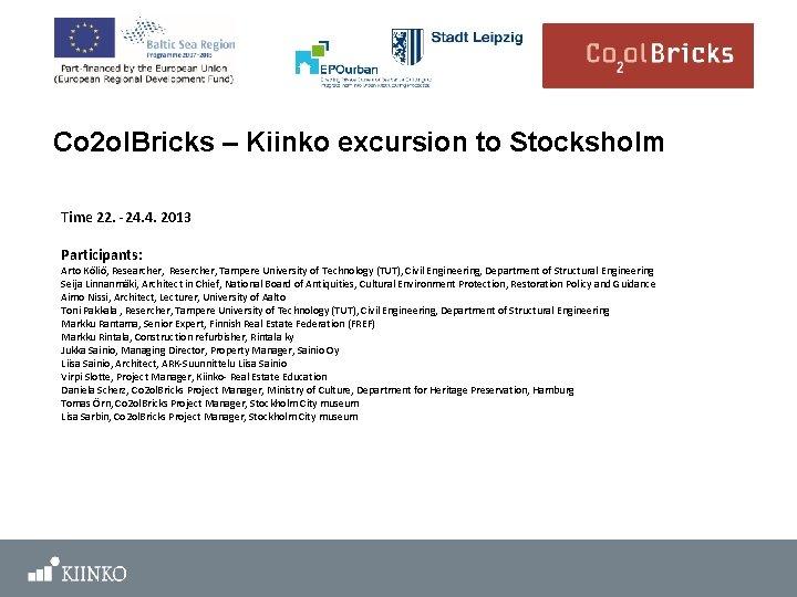 Co 2 ol. Bricks – Kiinko excursion to Stocksholm Time 22. -24. 4. 2013