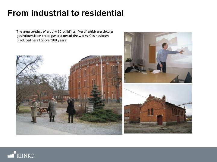 From industrial to residential The area consists of around 30 buildings, five of which
