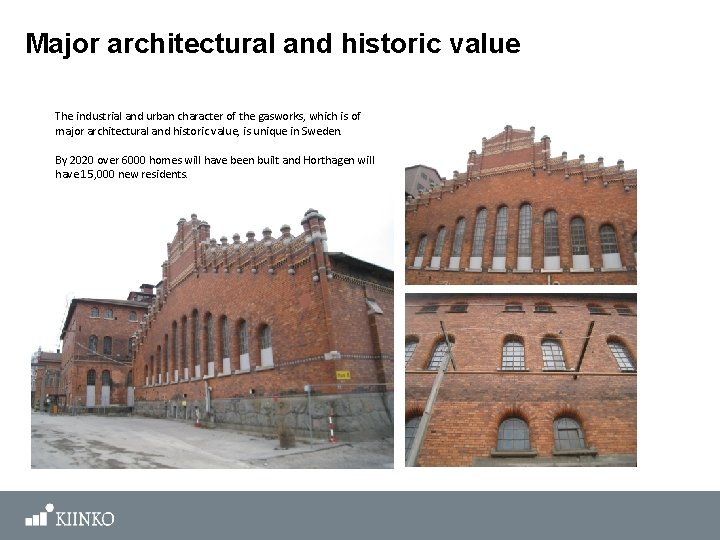 Major architectural and historic value The industrial and urban character of the gasworks, which