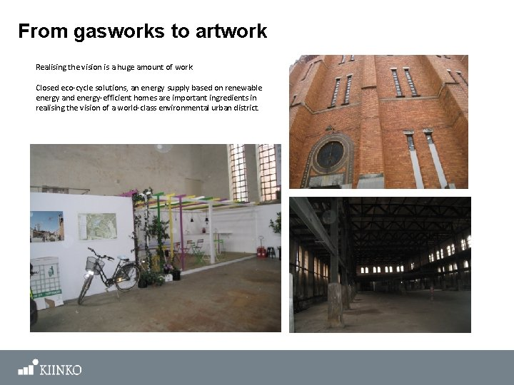 From gasworks to artwork Realising the vision is a huge amount of work. Closed