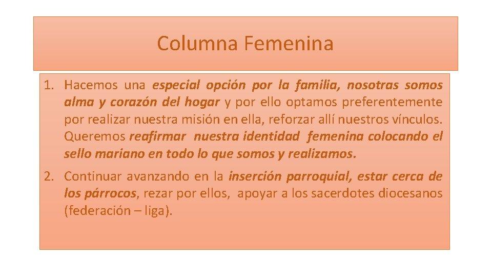 Columna Femenina 1. Hacemos una especial opción por la familia, nosotras somos alma y