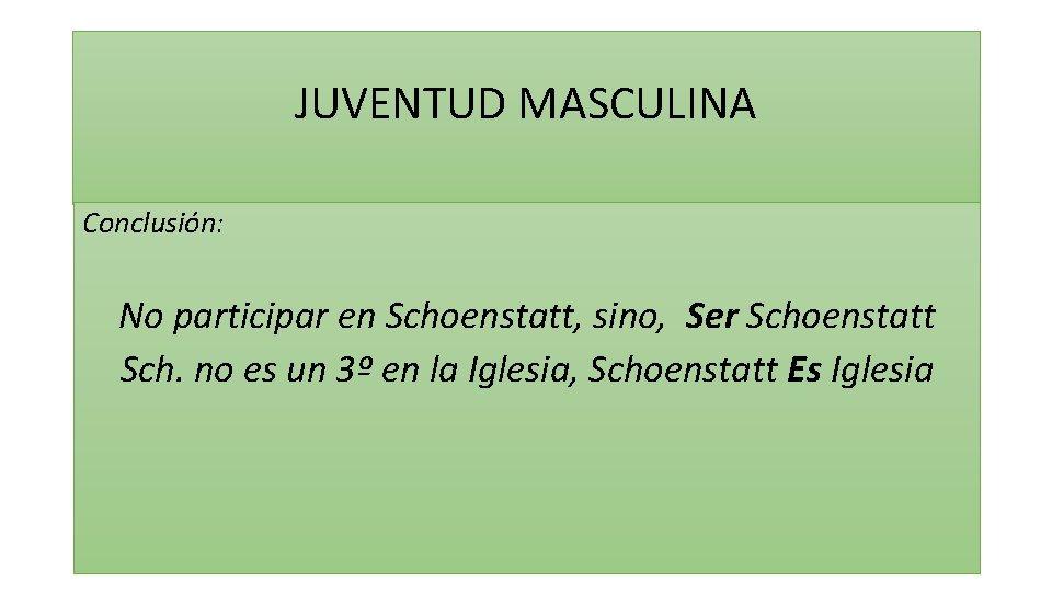 JUVENTUD MASCULINA Conclusión: No participar en Schoenstatt, sino, Ser Schoenstatt Sch. no es un