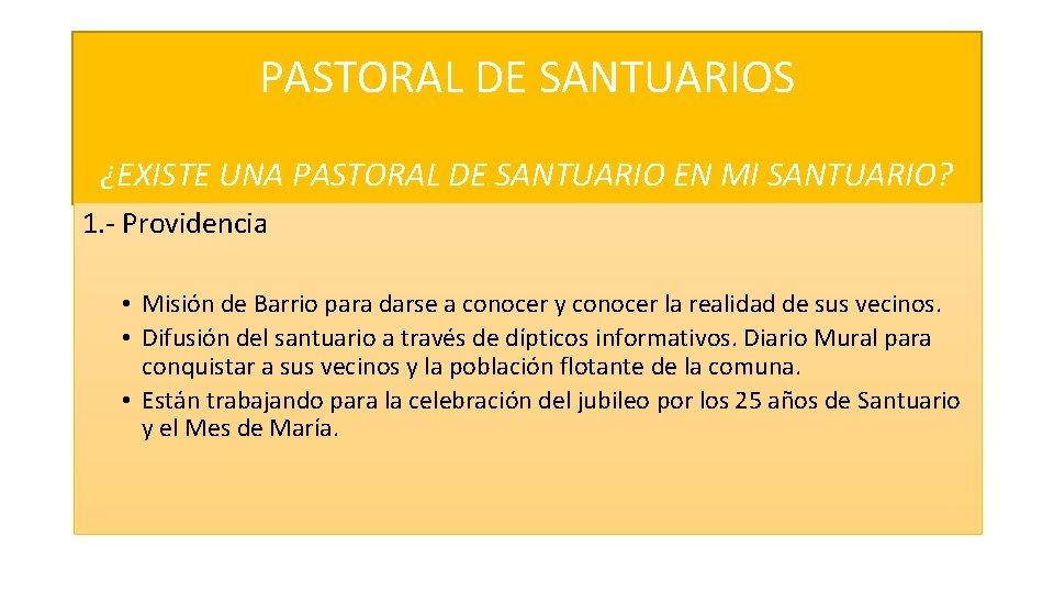 PASTORAL DE SANTUARIOS ¿EXISTE UNA PASTORAL DE SANTUARIO EN MI SANTUARIO? 1. - Providencia