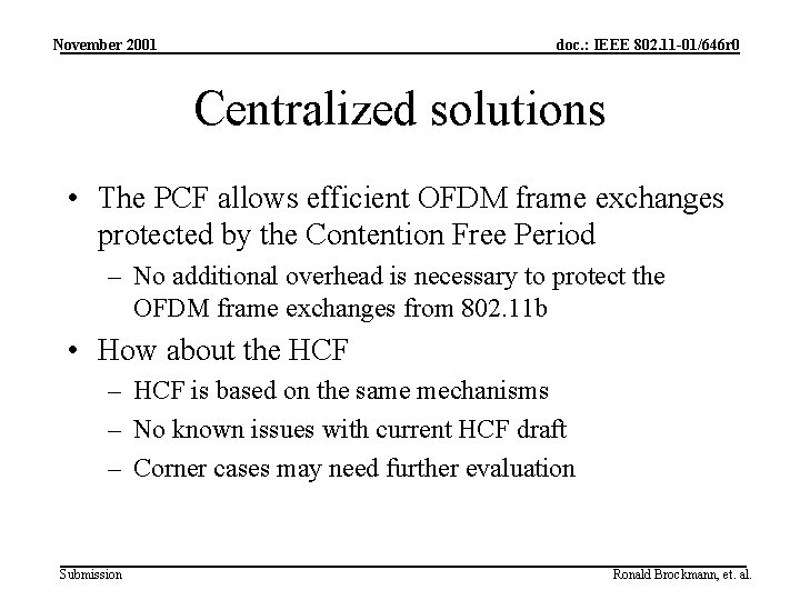 November 2001 doc. : IEEE 802. 11 -01/646 r 0 Centralized solutions • The