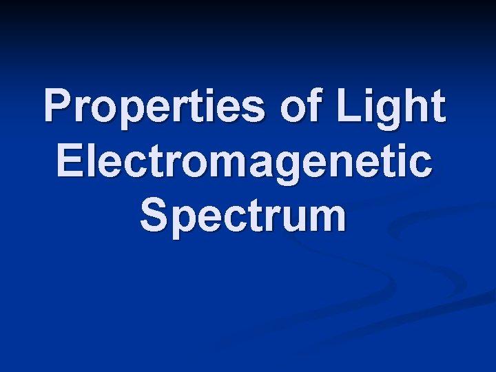 Properties of Light Electromagenetic Spectrum
