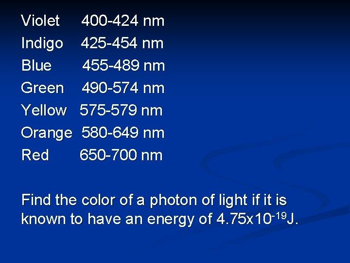 Violet Indigo Blue Green Yellow Orange Red 400 -424 nm 425 -454 nm 455