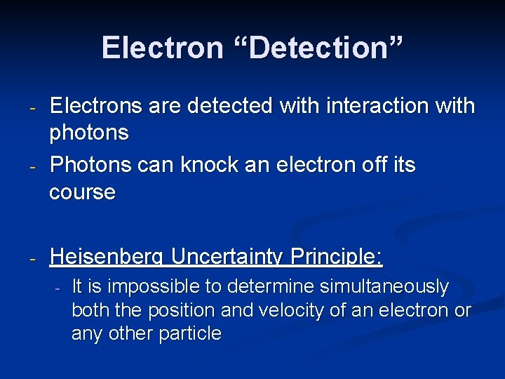 """Electron """"Detection"""" - - - Electrons are detected with interaction with photons Photons can"""
