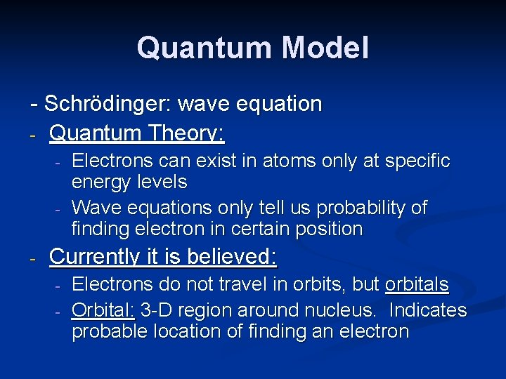 Quantum Model - Schrödinger: wave equation - Quantum Theory: - - Electrons can exist
