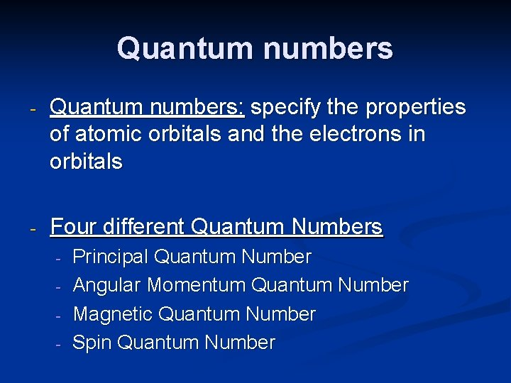 Quantum numbers - Quantum numbers: specify the properties of atomic orbitals and the electrons