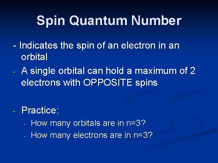 Spin Quantum Number - Indicates the spin of an electron in an orbital -